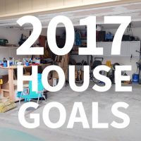 2017 Project/House/Life Goals